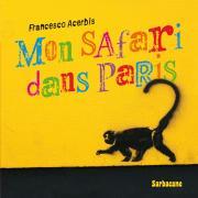 MON SAFARI DANS PARIS. GIOCARE A NASCONDINO CON GLI ANIMALI DELLA CITT�. ATELIER PER BAMBINI DAL LIBRO DI FRANCESCO ACERBIS, SARBACANE